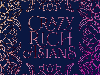Crazy Rich Asians typography type floral chinese pattern crazy rich asians lettering