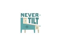 Never Tilt