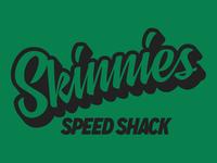 Skinnies Speed Shack