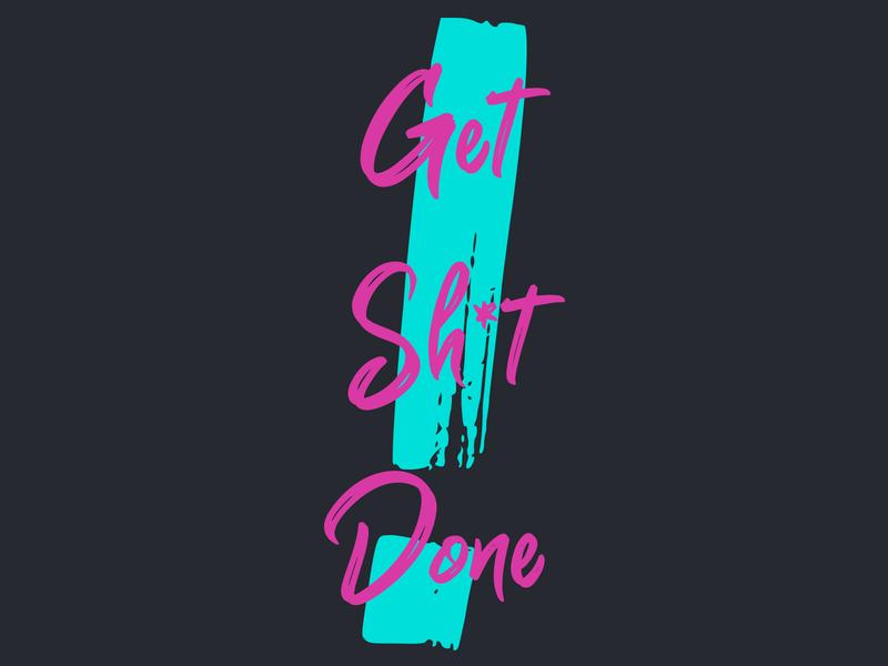 get sh*t done! logo typo typography design print shop tshirt inspiration idea product art sticker quote motivation words