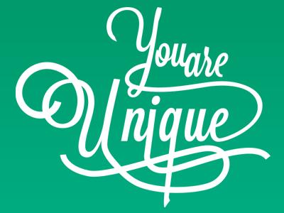 You are uniques