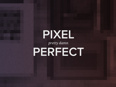 """Pixel """"Pretty Damn"""" Perfect title"""