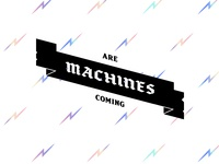 Machines Are Coming