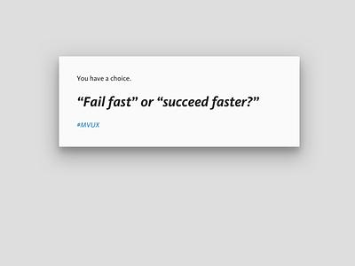 Fail fast or success faster? mvux