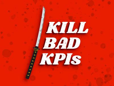Kill Bad KPIs