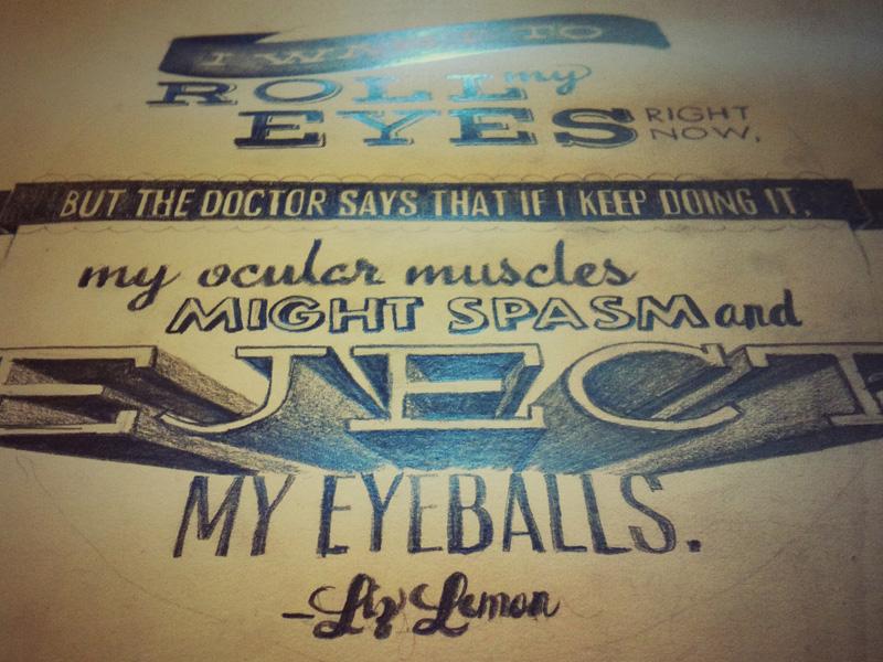 30 Rock Eject 30 rock liz lemon quotes typography gaslight handtype personal project