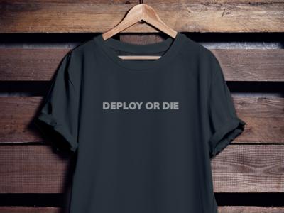 Deploy Or Die Tshirt software deploy developer