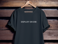 Deploy Or Die Tshirt