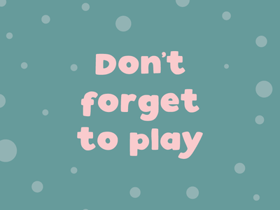 Don't Forget to Play - Fun Quote designed by Design by Cheyney