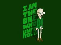 I am the one who knocks...
