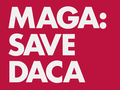 MAGA: SAVE DACA politics immigration daca