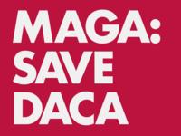 MAGA: SAVE DACA