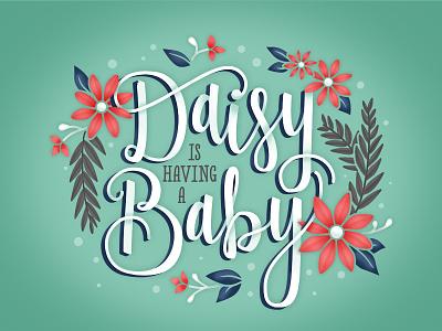 Daisy's Shower Invitation typography hand lettering flowers invitation