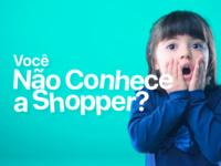 Você não conhece a Shopper?