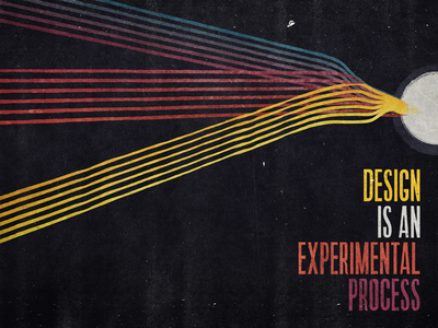 Design is... an experimental process