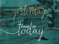 If you fell yesterday, stand up today