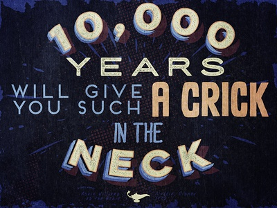 """10,000 years will give you such a crick in the neck!"""