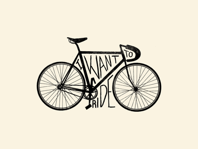 I want to ride type fixed gear bike bicycle beige vintage handmade hand lettering lettering illustration typography