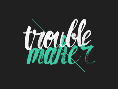 Trouble maker type typography trouble maker trouble mint brush lettering calligraphy script lettering art hand lettering lettering