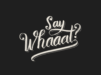 Say whaaat? fun script font script vintage handmade calligraphy typography hand lettering type lettering