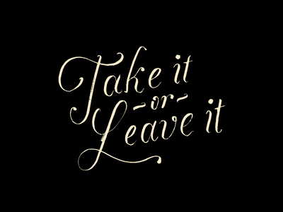 Take it or leave it black script font vintage script handmade calligraphy typography hand lettering type lettering