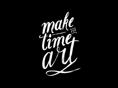 Make time for art time art black script font script handmade calligraphy typography hand lettering type lettering
