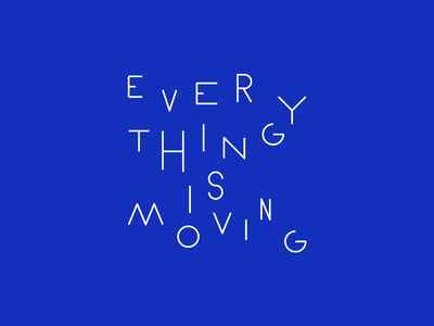 Everything is moving manifesto moving blue custom lettering custom type typography type lettering