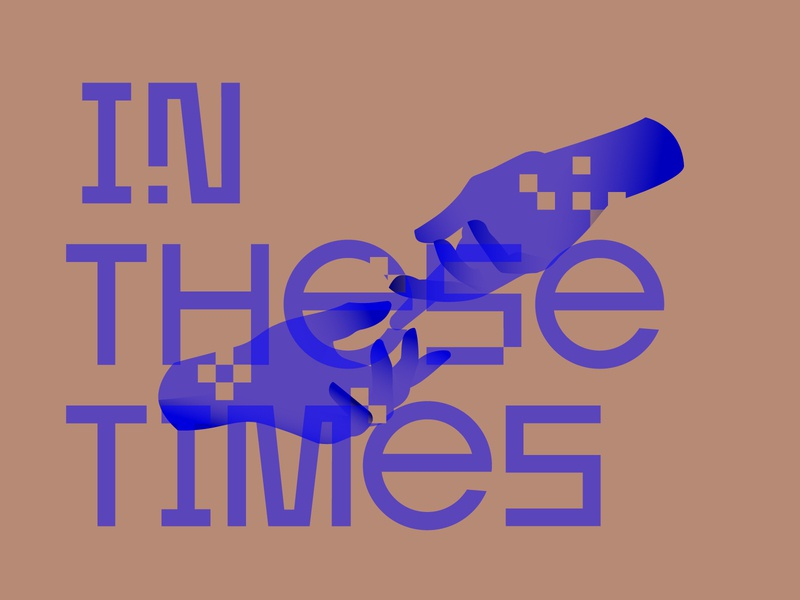 In These Times hands graphic design color coronavirus covid-19 lettering glitch typography design internet illustration graphics graphicdesign covid19