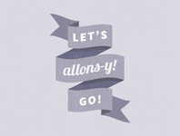 """ALLONS-Y! = french for """"LET'S GO!"""""""