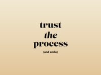 Trust the process (and smile)