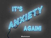 IT'S ANXIETY AGAIN!