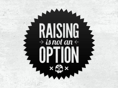 Raising is not an option