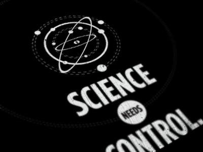 Science Needs Control.  science control typography space