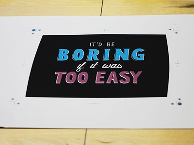 """It'd be boring…"" Print screenprint lettering quotes motivational kinda funny"