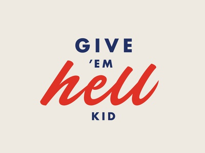 Give 'em hell, kid brush lettering hand lettering caligraphy script typography type lettering