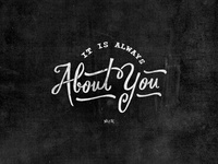 It is always about you