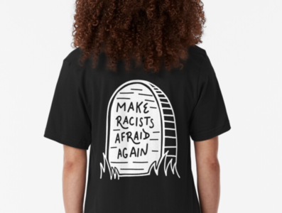 """Make racists afraid again"" T-shirt Dress"