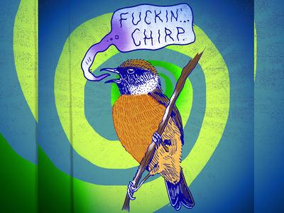 Fuckin'...Chirp.