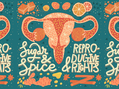 Sugar and spice uterus abortion feminism activism rights reproductive spice sugar quote typography lettering illustration