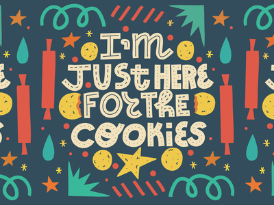 Just here for the cookies yummy baking cookies card joke quote typography lettering illustration
