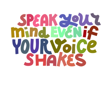 Speak Your Mind Even If Your Voice Shakes