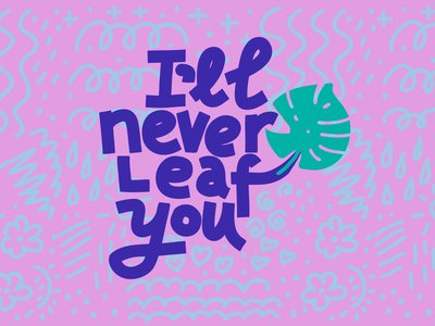 I'll Never Leaf You