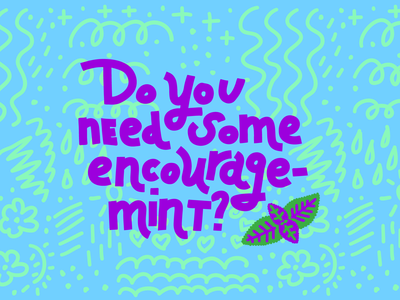 Do You Need Some Encourage-Mint?