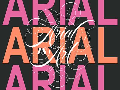 Arial Is Art flourish script art design typography lettering font typeface arial