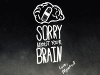 Sorry About Your Brain