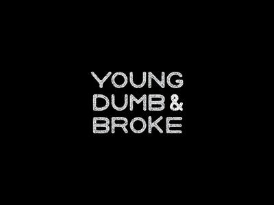 Young, Dumb, & Broke