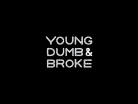 Young, Dumb, & Broke
