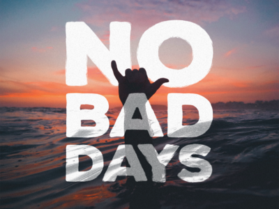 No Bad Days lifestyle inspirational summer no bad days california surf ocean lettering type