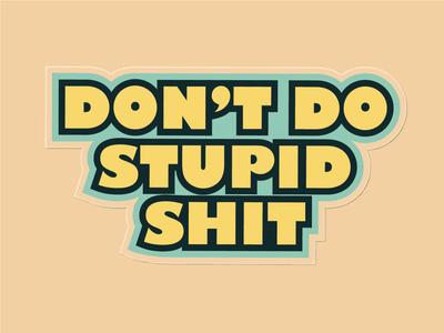 Don't do stupid shit
