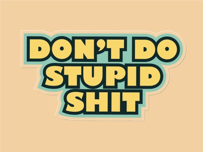 Don't do stupid shit stupid shit receipt bank sticker